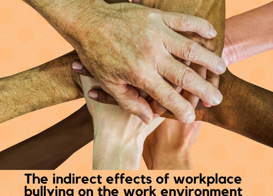 The indirect effects of workplace bullying on the work environment and other employees.
