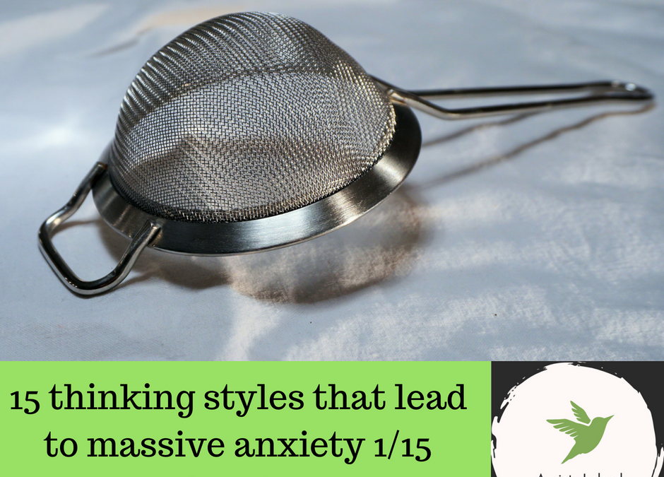 15 thinking styles that lead to massive anxiety 1/15: Filtering