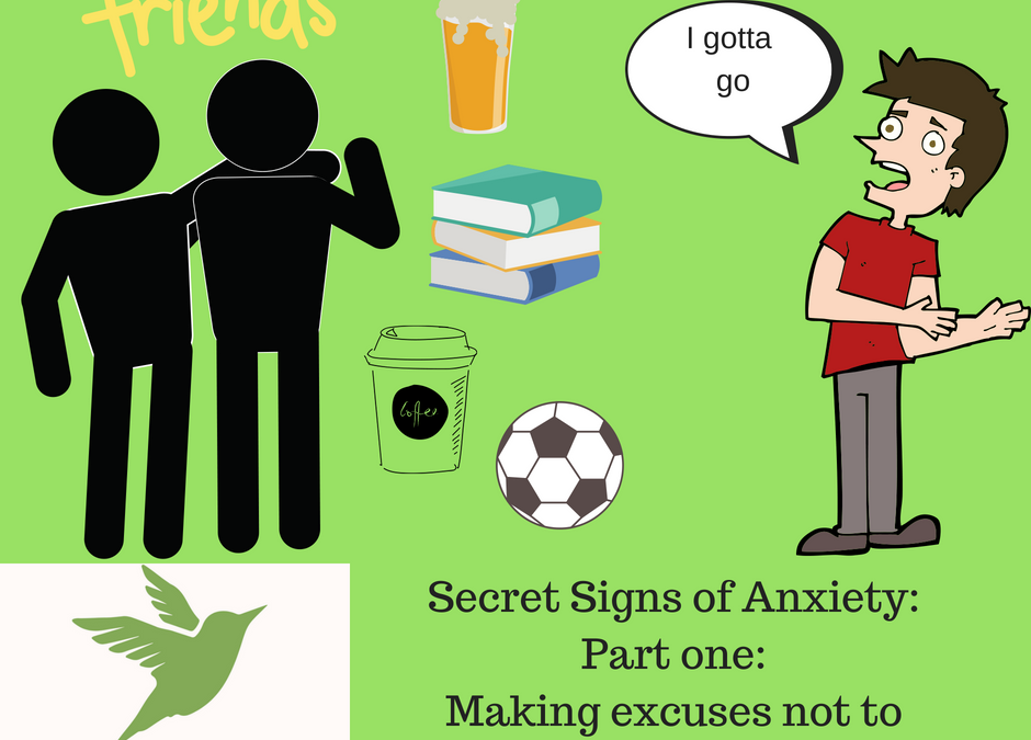 Secret Signs of Anxiety: Part One: Making Excuses Not To Go Out In A Group