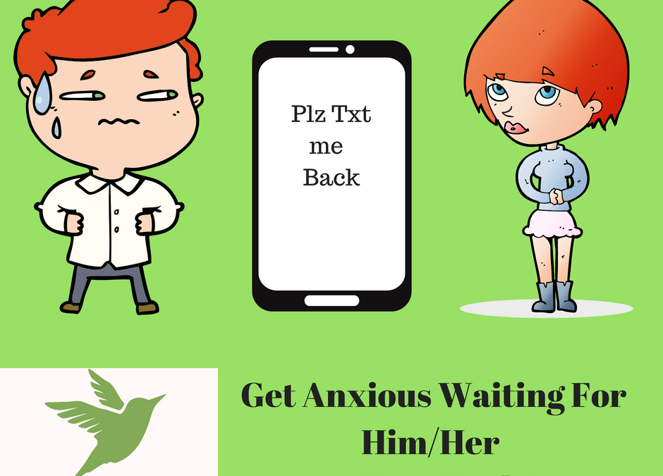 Secret Signs of Anxiety Part Five: Anxious When He/She Is Not Texting Us Back?