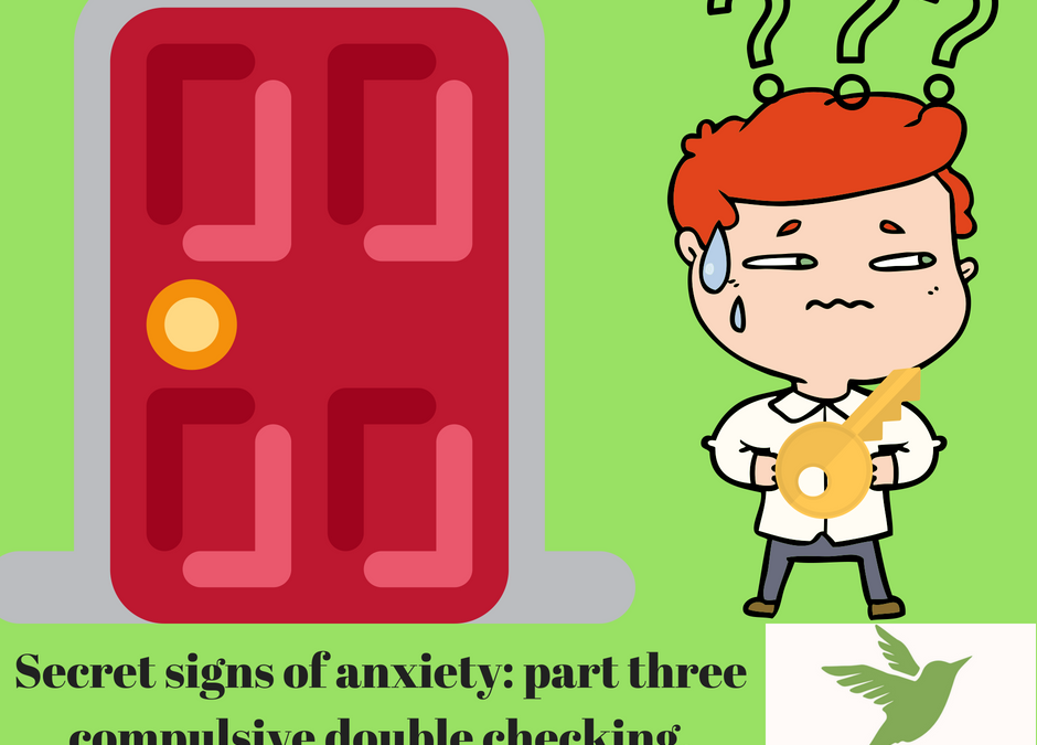 Secret Signs of Anxiety: Part Three: Compulsive Double Checking.