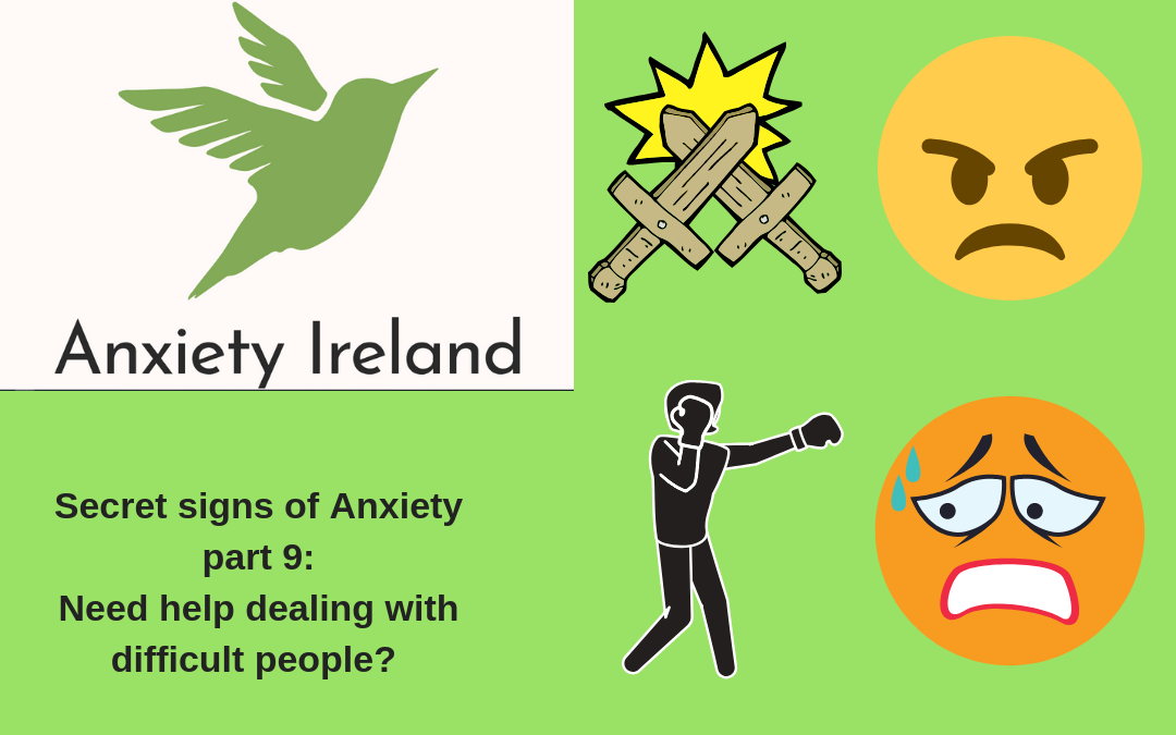 Secret signs of anxiety part 9: Need help dealing with difficult people?