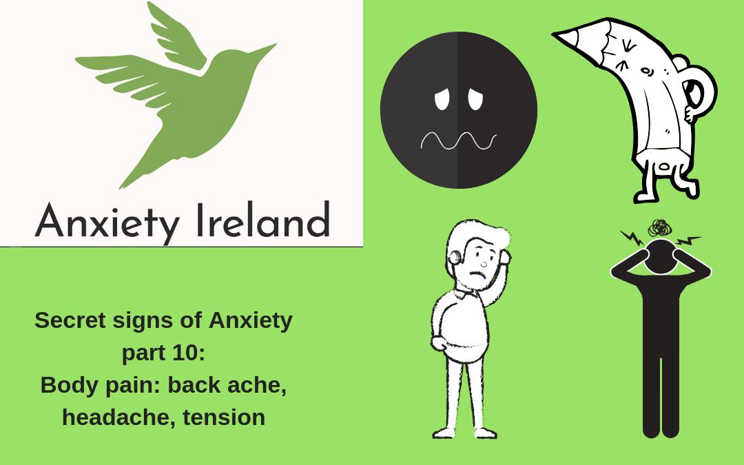 Secret Signs of Anxiety Part Ten: Body Pain: Back Ache, Headache, Tension.